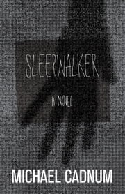 Sleepwalker - A Novel of Terror ebook by Michael Cadnum