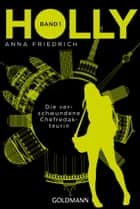 Holly. Die verschwundene Chefredakteurin - Band 1 ebook by Anna Friedrich