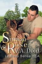 SIMON & ROSE: Mark Anderson's Story - Le Beau Series Follow-up novella to Simon ebook by V.A. Dold