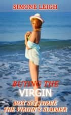 Buying the Virgin - Box Set Three - The Virgin's Summer - Buying the Virgin Box Set, #3 ebook by Simone Leigh