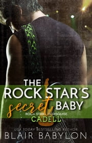 The Rock Star's Secret Baby - Rock Stars in Disguise: Cadell ebook by
