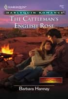 The Cattleman's English Rose ebook by Barbara Hannay