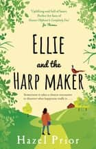 Ellie and the Harpmaker - from the no. 1 bestselling Richard & Judy author ebook by Hazel Prior