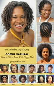 Going Natural: How to Fall in Love with Nappy Hair ebook by Mireille Liong-A-Kong