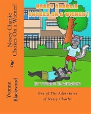 Nosey Charlie Chokes On A Wiener! ebook by Yvonne Blackwood