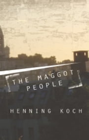 The Maggot People ebook by Henning Koch