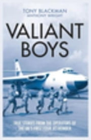 Valiant Boys: True Stories from the Operators of the UK's First Four-Jet Bomber ebook by Blackman, Tony