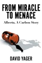 From Miracle to Menace - Alberta, A Carbon Story ebook by David Yager