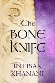 The Bone Knife ebook by Intisar Khanani
