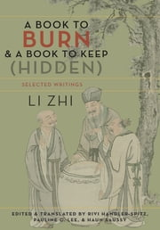 A Book to Burn and a Book to Keep (Hidden) - Selected Writings ebook by Li Zhi,Rivi Handler-Spitz,Pauline C. Lee,Haun Saussy