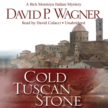 Cold Tuscan Stone - A Rick Montoya Italian Mystery audiobook by David P. Wagner,Poisoned Pen Press