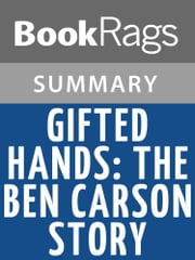 Gifted Hands: The Ben Carson Story by Ben Carson, M.D. | Summary & Study Guide ebook by BookRags