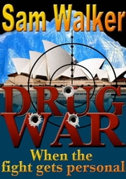 Drug War - When The Fight Gets Personal ebook by Sam Walker