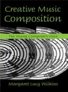 Creative Music Composition ebook by Margaret Lucy Wilkins