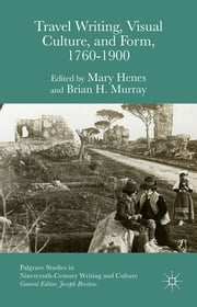 Travel Writing, Visual Culture and Form, 1760-1900 ebook by Dr Mary Henes,Dr Brian H. Murray