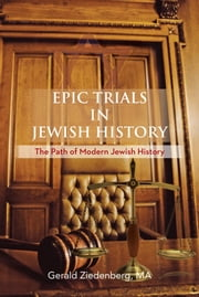 Epic Trials in Jewish History - The Evolution of Modern Jewish History ebook by Gerald Ziedenberg, MA
