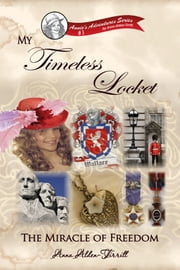 My Timeless Locket - The Miracle of Freedom ebook by Anna Alden-Tirrill