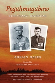 Pegahmagabow - Life-Long Warrior ebook by Adrian Hayes