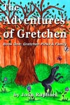 The Adventures of Gretchen: Book One: Gretchen Picks a Family ebook by