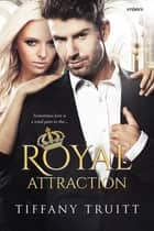 Royal Attraction ebook by Tiffany Truitt