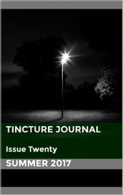 Tincture Journal Issue Twenty (Summer 2017) ebook by Daniel Young