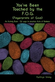 You've Been Touched by the F.O.G. (Fingerprints of God) ebook by Kathryn Vining