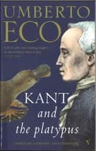 Kant And The Platypus eBook by Umberto Eco