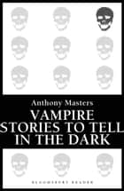 Vampire Stories to Tell in the Dark ebook by Anthony Masters