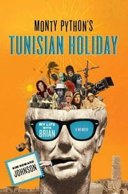"Monty Python's Tunisian Holiday - My Life with Brian ebook by Michael Palin,John Cleese,Eric Idle,Terry Jones,Kim ""Howard"" Johnson"