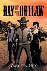 Day of the Outlaw ebook by Wayne M. Hoy