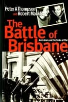 The Battle of Brisbane: Australia and America at War ebook by Robert Macklin