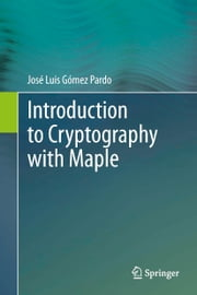 Introduction to Cryptography with Maple ebook by José Luis Gómez Pardo