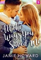 All The Ways You Saved Me ebook by Jamie Howard
