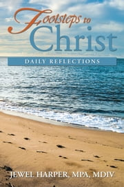 Footsteps to Christ - Daily Reflections ebook by MPA, MDiv Jewel Harper