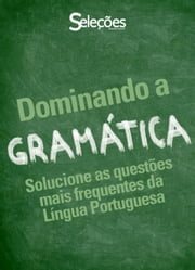 Dominando a Gramática - Solucione as questões mais frequentes da Língua Portuguesa ebook by Seleções do Reader's Digest