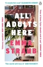 All Adults Here - A funny, uplifting and big-hearted novel about family – an instant New York Times bestseller ebook by Emma Straub