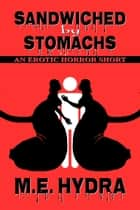 Sandwiched by Stomachs ebook by M.E. Hydra