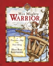 His Mighty Warrior - A Treasure Map from Your King ebook by Sheri Rose Shepherd