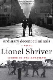 Ordinary Decent Criminals - A Novel ebook by Lionel Shriver