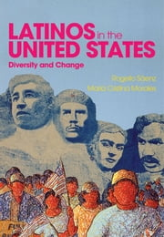 Latinos in the United States: Diversity and Change ebook by Rogelio Sáenz,Maria Cristina Morales