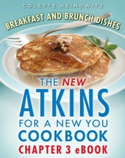 The New Atkins for a New You Breakfast and Brunch Dishes ebook by Colette Heimowitz