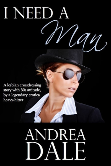 I Need a Man ebook by Andrea Dale