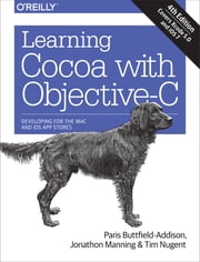 Learning Cocoa with Objective-C - Developing for the Mac and iOS App Stores ebook by Paris Buttfield-Addison,Jonathon Manning,Tim Nugent