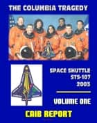 Space Shuttle Columbia STS-107 Tragedy: Columbia Accident Investigation Board (CAIB) Final Report, Gehman Board Report to NASA ebook by Progressive Management