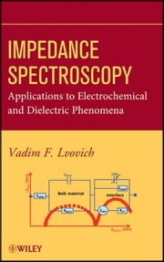 Impedance Spectroscopy - Applications to Electrochemical and Dielectric Phenomena ebook by Vadim F. Lvovich
