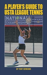 A Player's Guide to USTA League Tennis ebook by Tony Serksnis