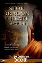 Stop Dragon My Heart Around ebook by Susannah Scott