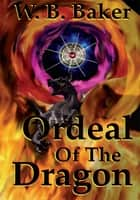Ordeal Of The Dragon ebook by W. B. Baker