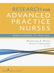 Research for Advanced Practice Nurses: From Evidence to Practice ebook by Mateo, Magdalena A, PhD, RN, FAAN