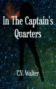 In The Captain's Quarters ebook by C.V. Walter